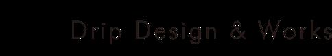 Drip Design & Works